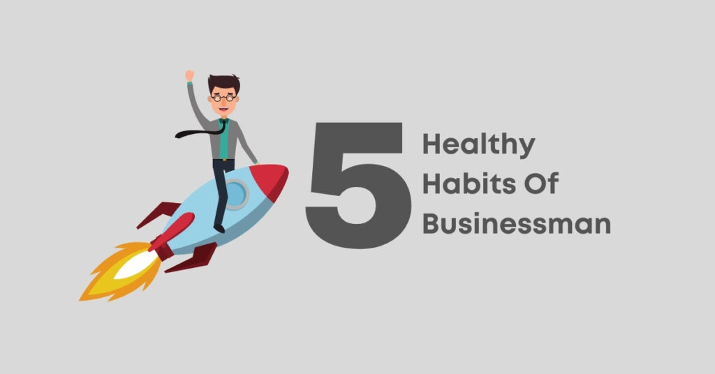 Top 5 healthy habits to include in the routine of  businessman